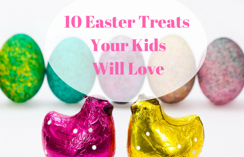 10 Easter Treats Your Kids Will Love
