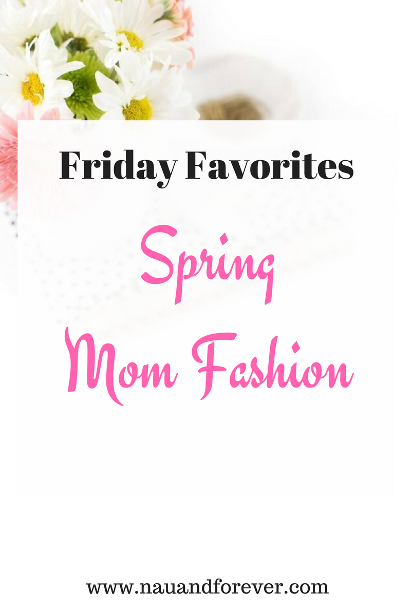 Friday Favorites Spring Mom Fashion