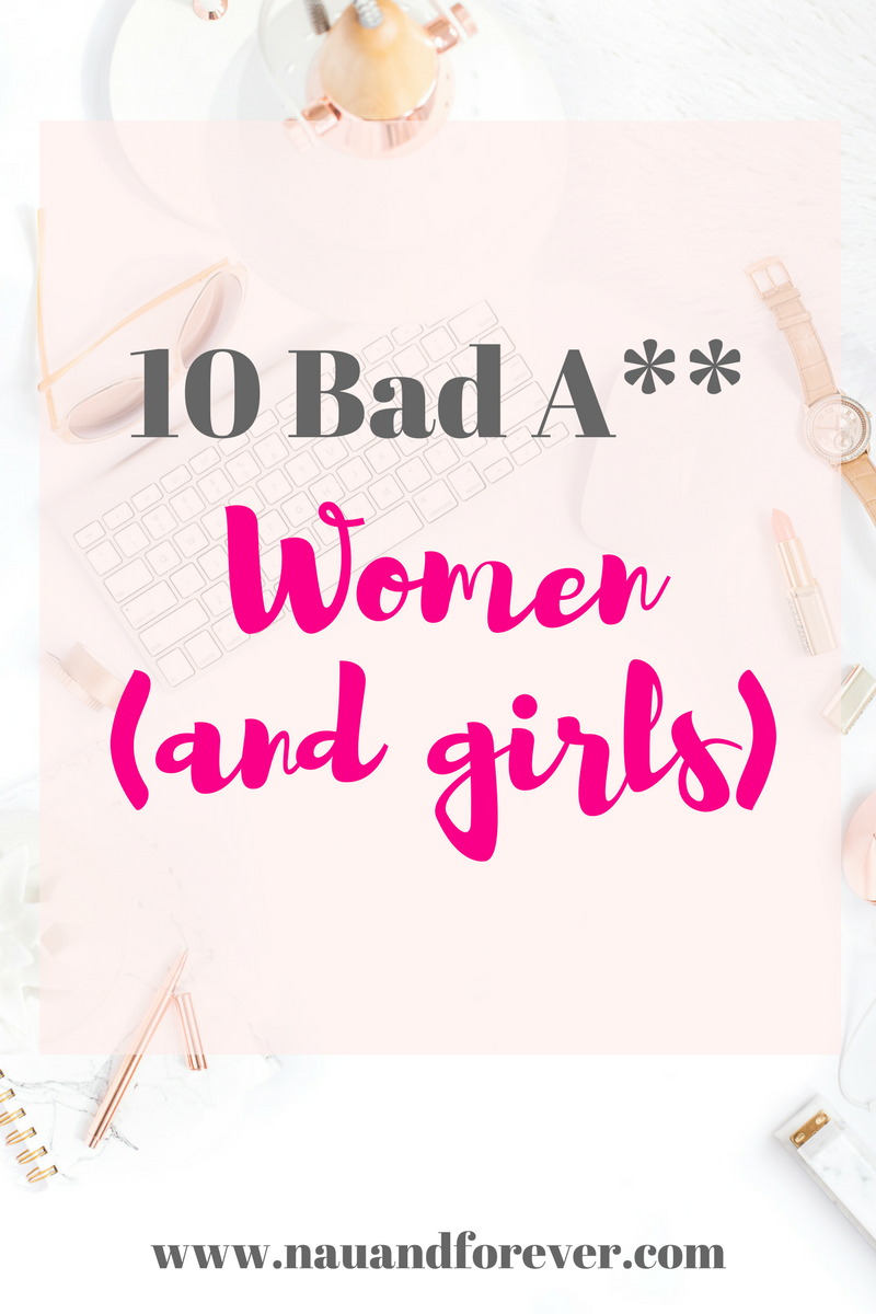 10 Bad A__Women (and girls)