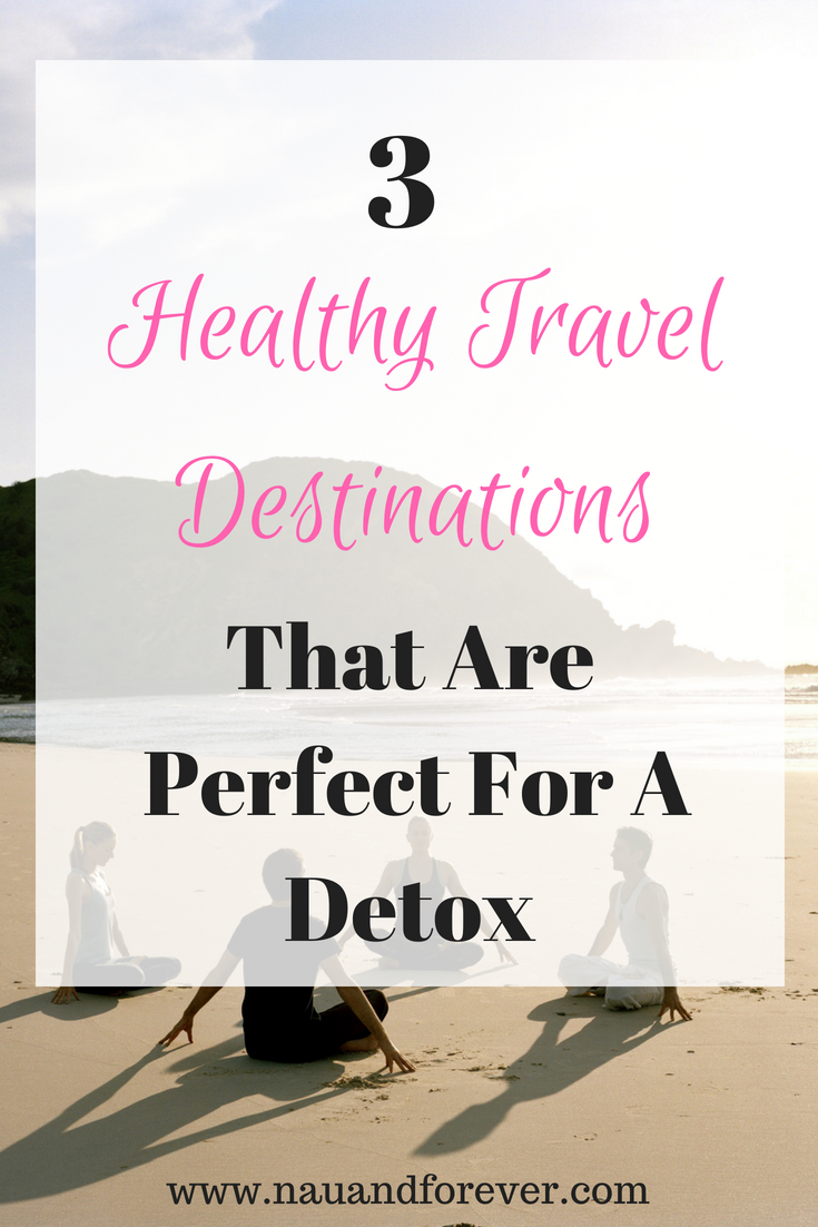 3 healthy travel destinationsThat Are Perfect For A Detox