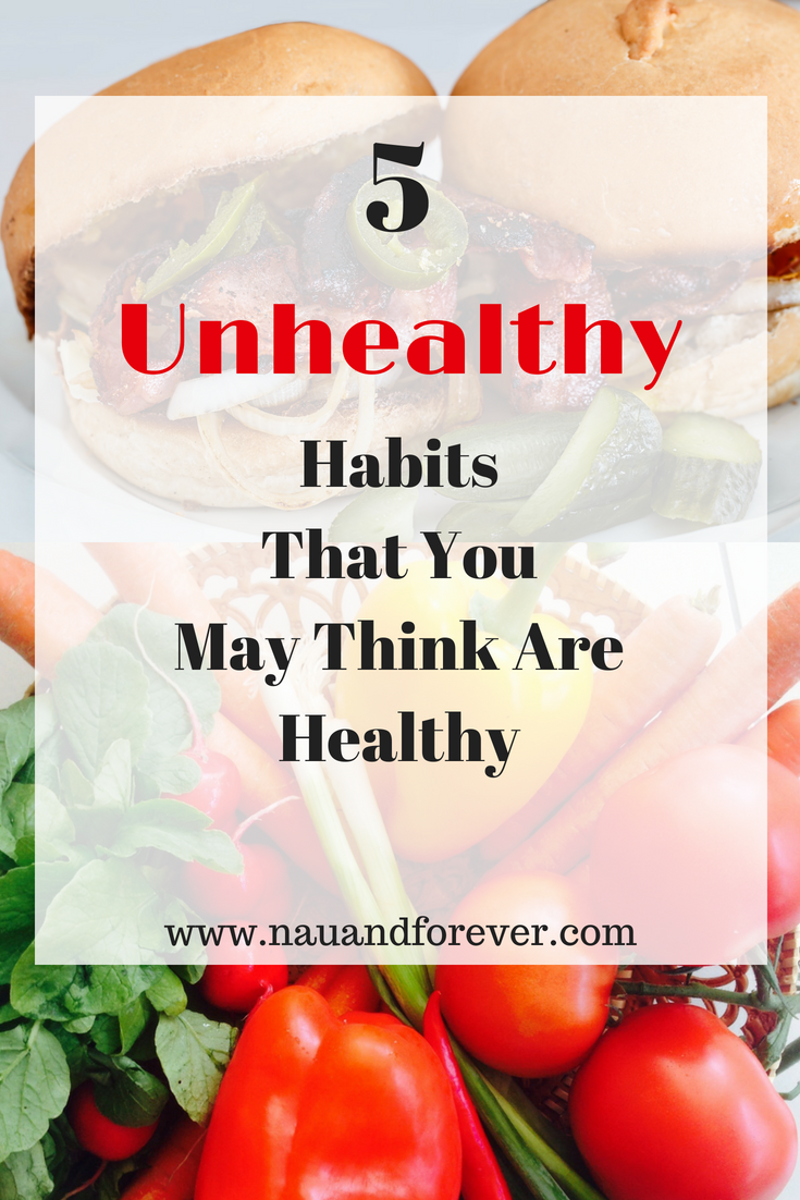 5 Unhealthy Habits That You May Think Are Healthy
