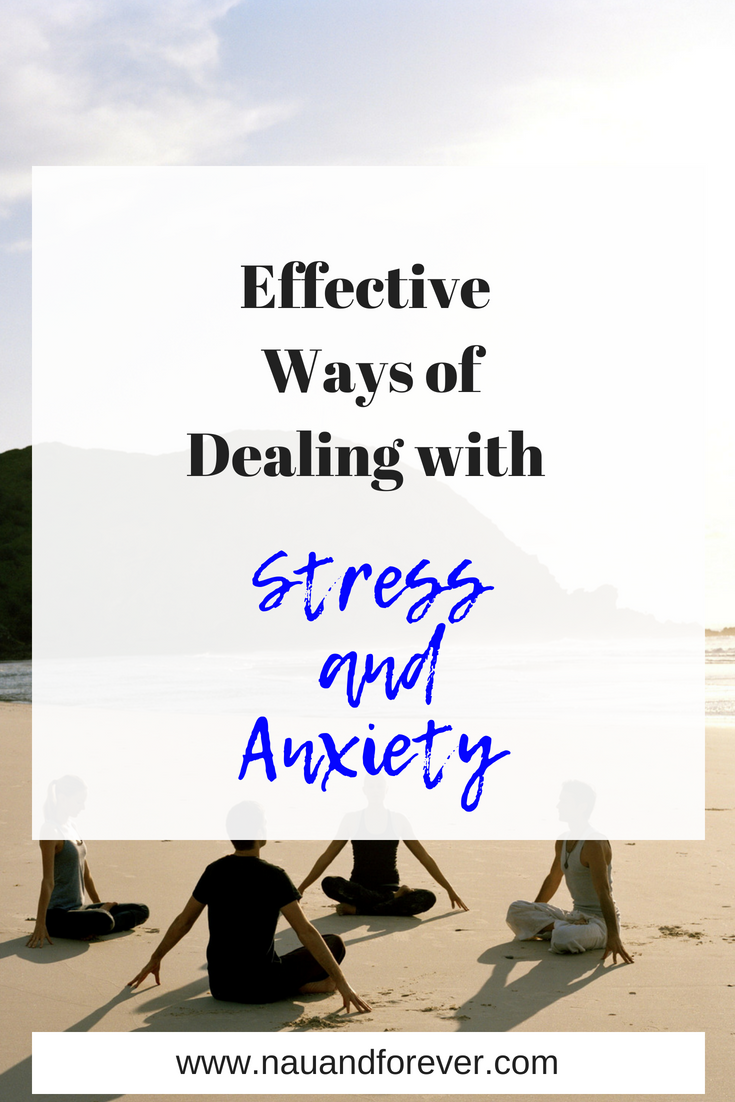 Effective Ways of Dealing with Stress and Anxiety