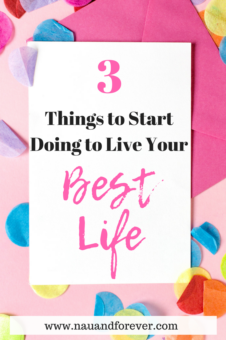 Three Things to Start Doing to Live Your Best Life