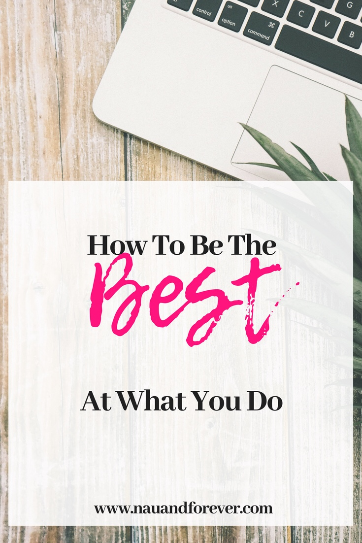How To Be The Best At What You Do