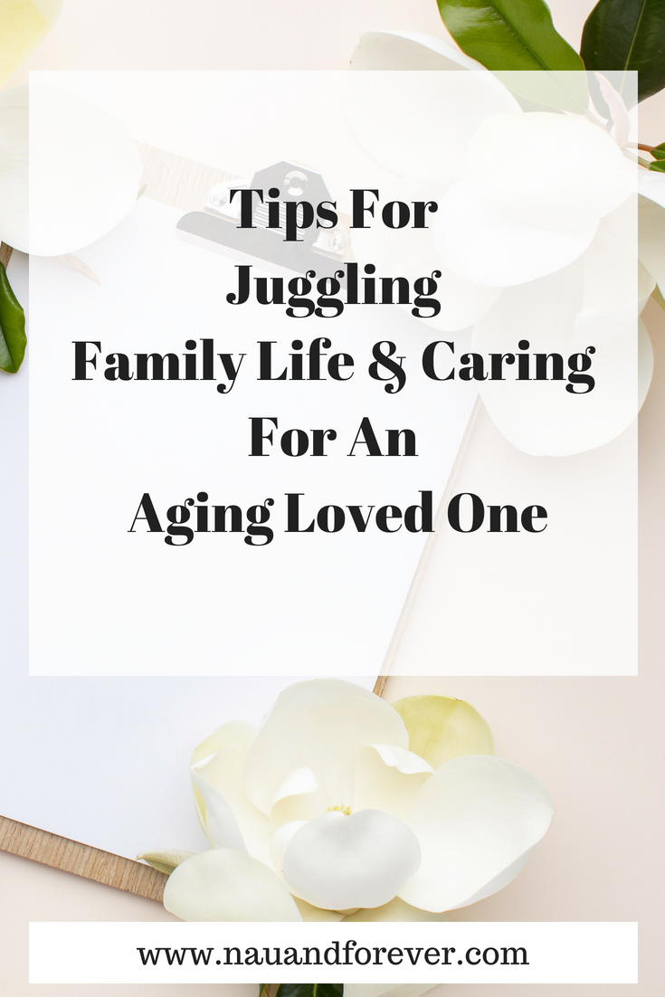 Tips For Juggling Family Life & Caring For An Aging Loved One