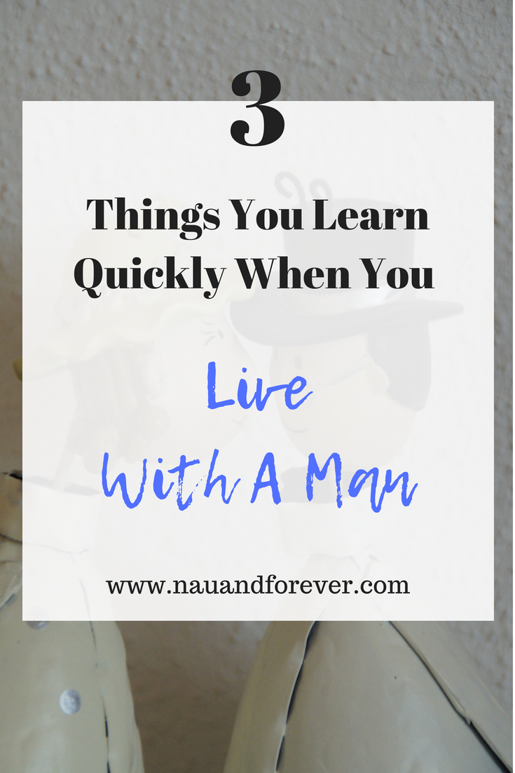 3 things you learn quickly when you live with a man