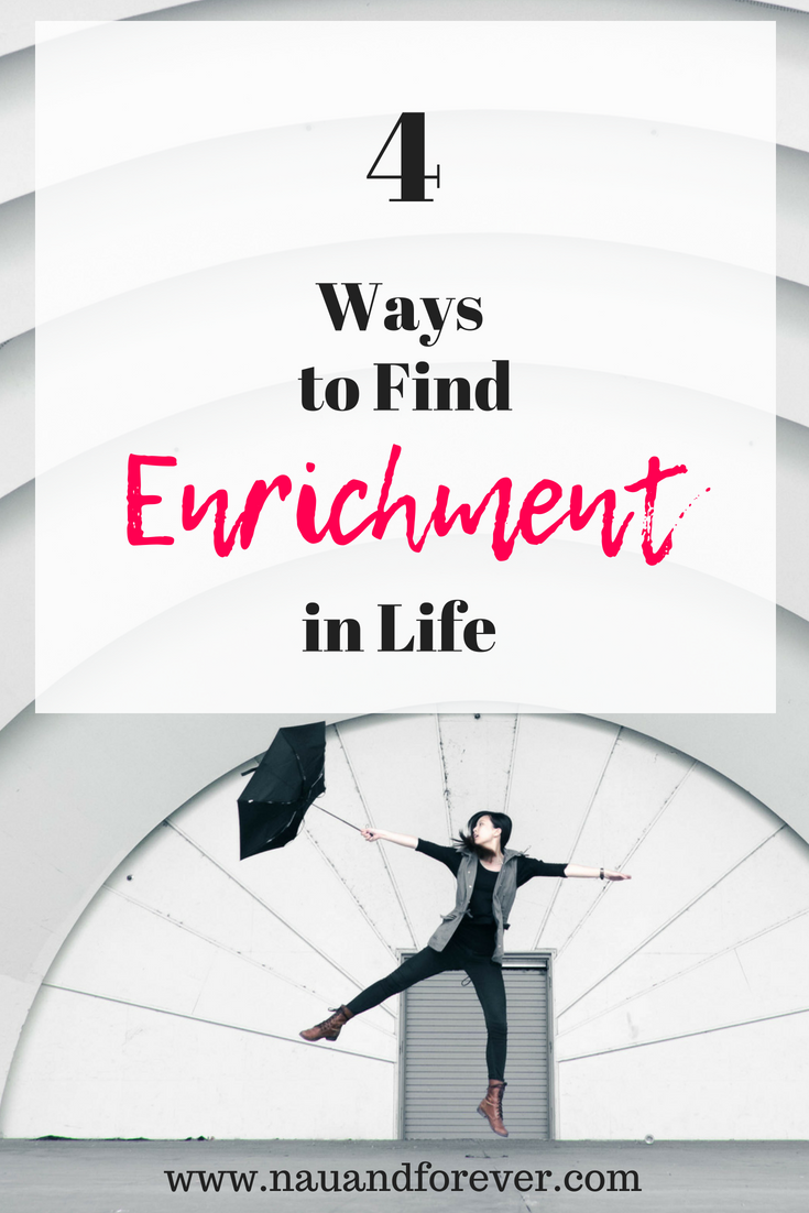 Four Ways To Find Enrichment In Life
