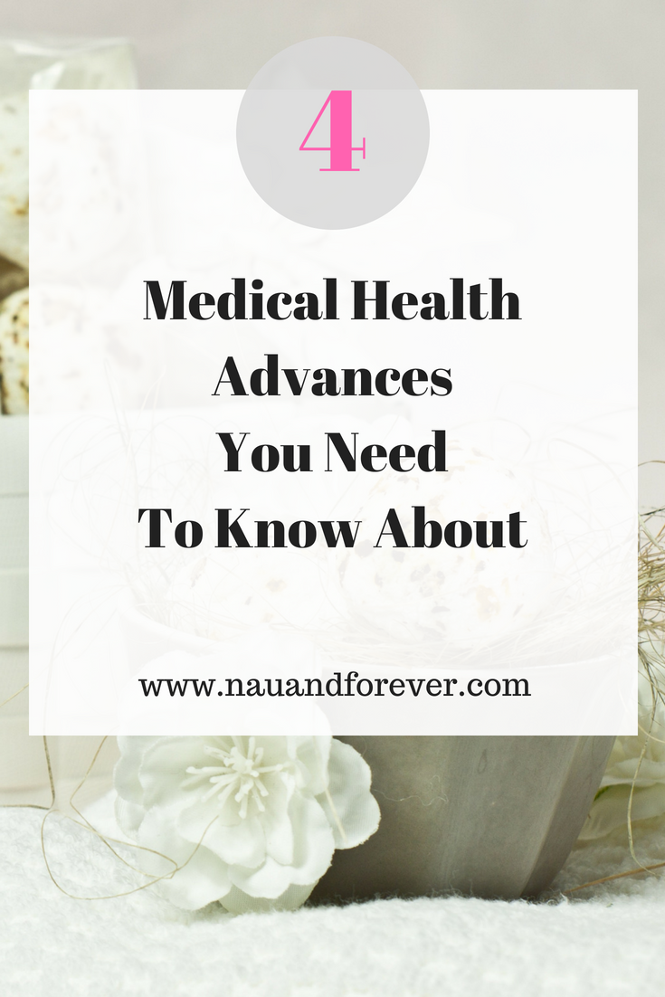 4 Medical Health Advances You Need To Know About