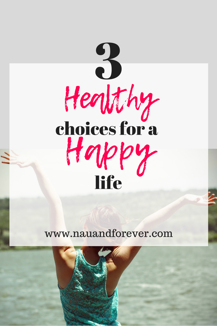 3 Healthy Choices For A Happy Life