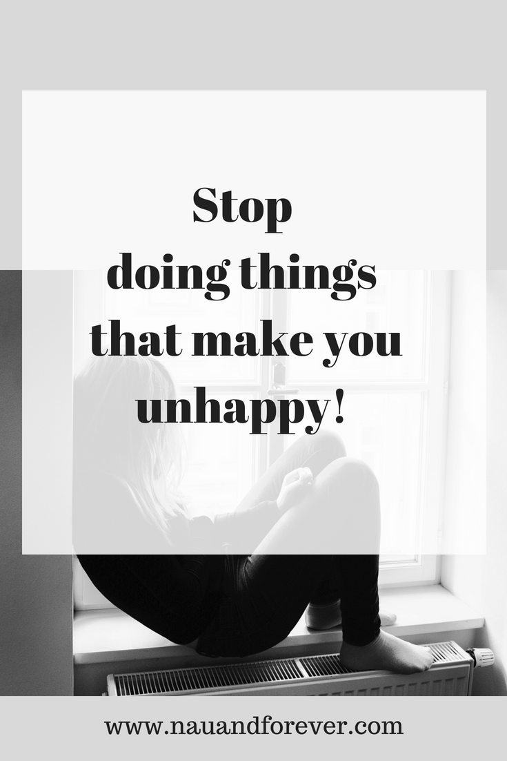 Stop Doing Things That Make You Unhappy