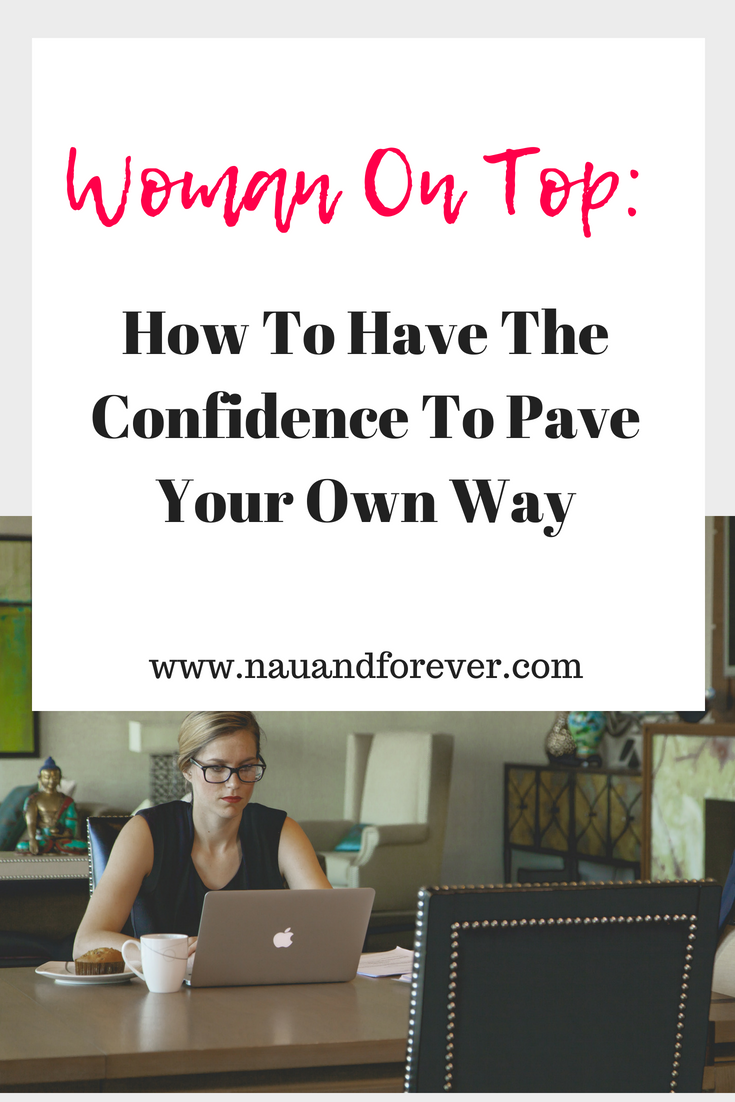 Woman On Top: How To Have The Confidence To Pave Your Own Way