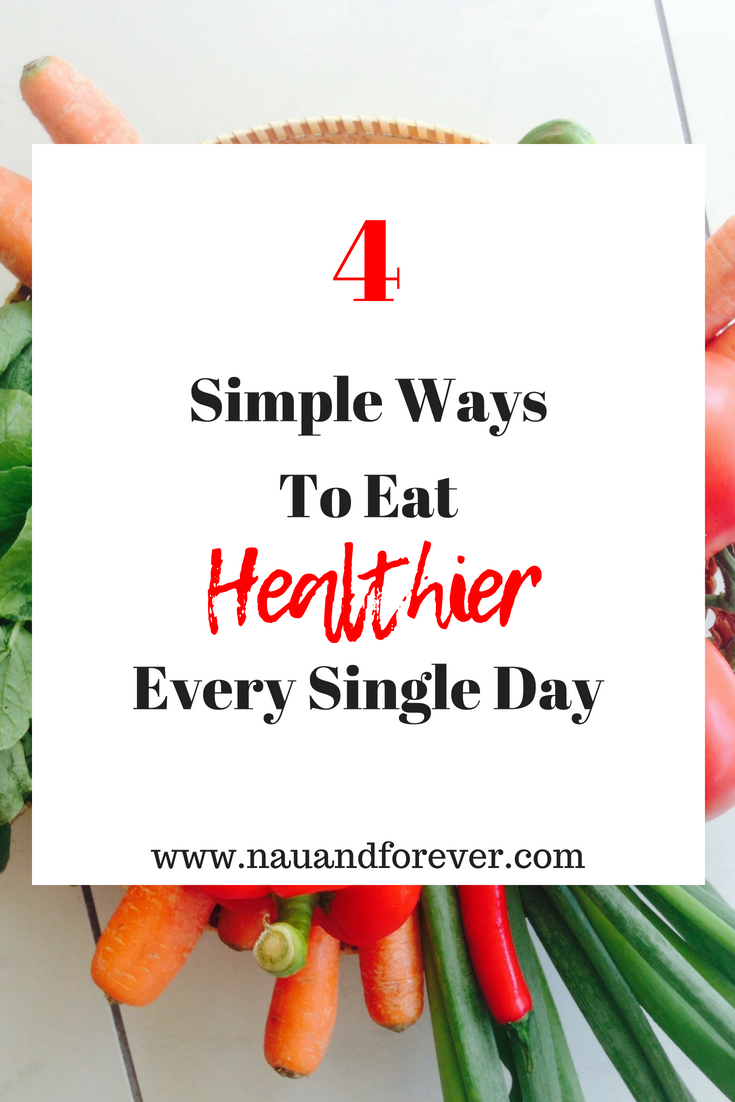 4 Simple Ways To Eat Healthier Every Single Day