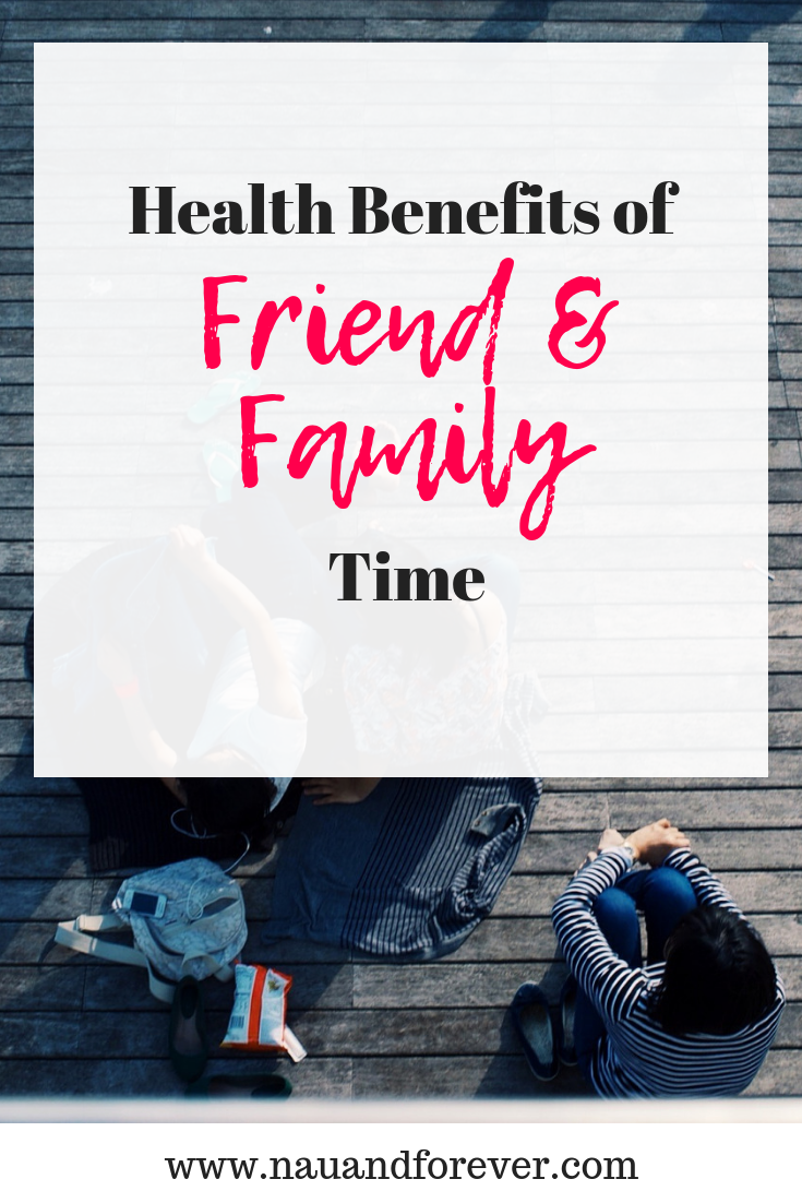 Health Benefits of Friend and Family Time