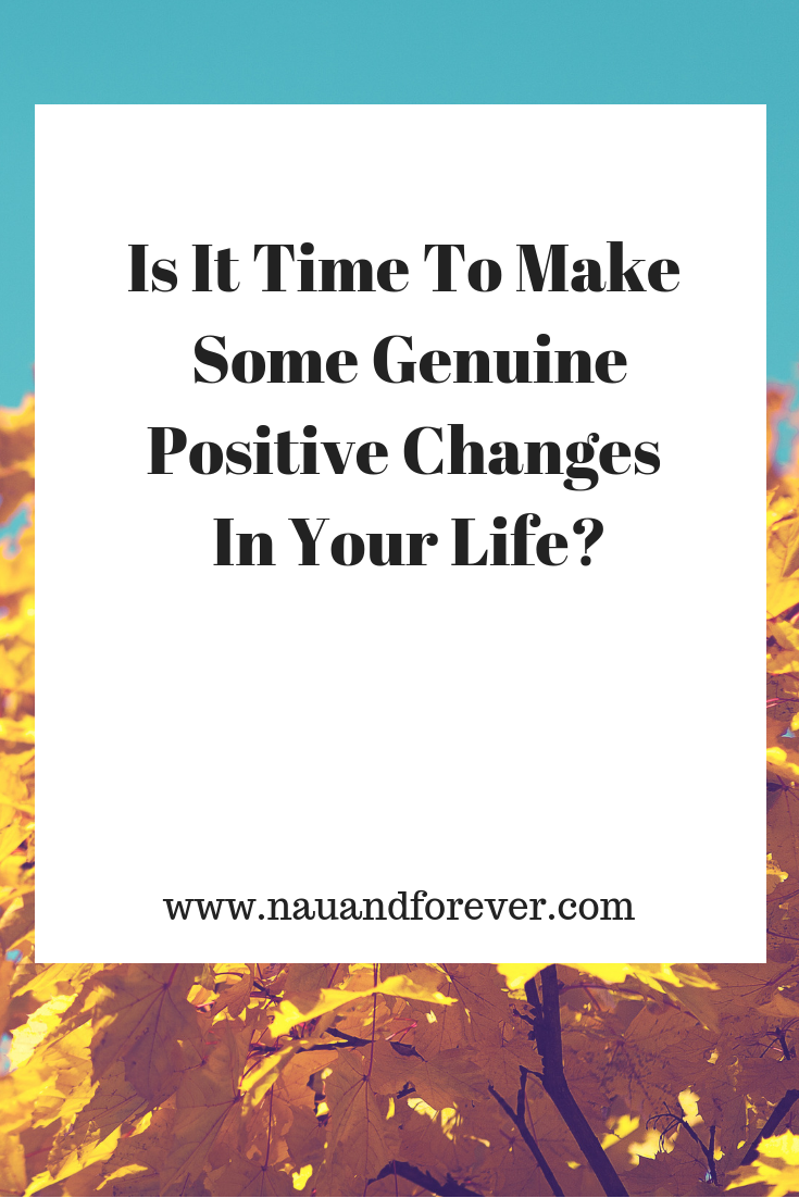 Is It Time To Make Some Genuine Positive Changes In Your Life_