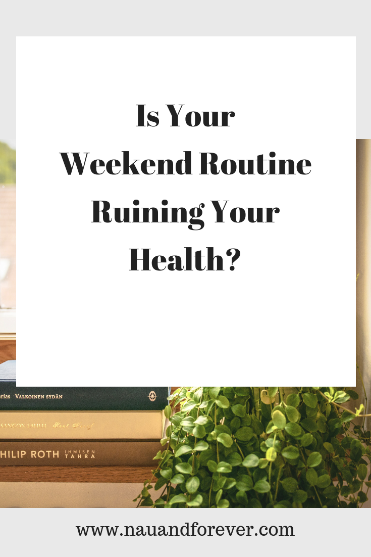 Is Your Weekend Routine Ruining Your Health_