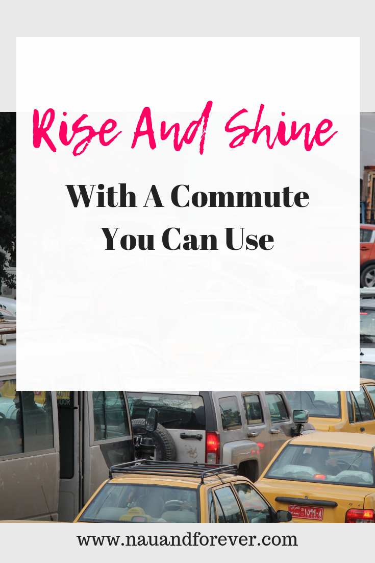 Rise And Shine With A Commute You Can Use