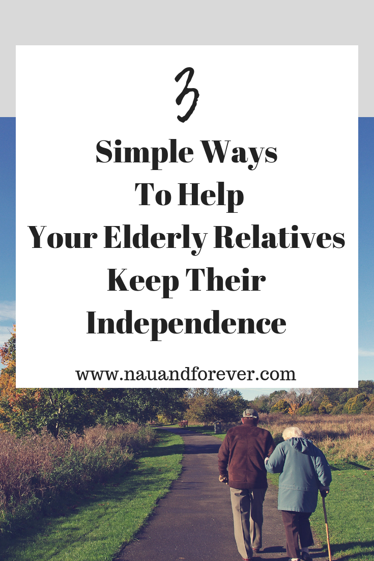 Simple Ways To Help Your Elderly Relatives Keep Their Independence