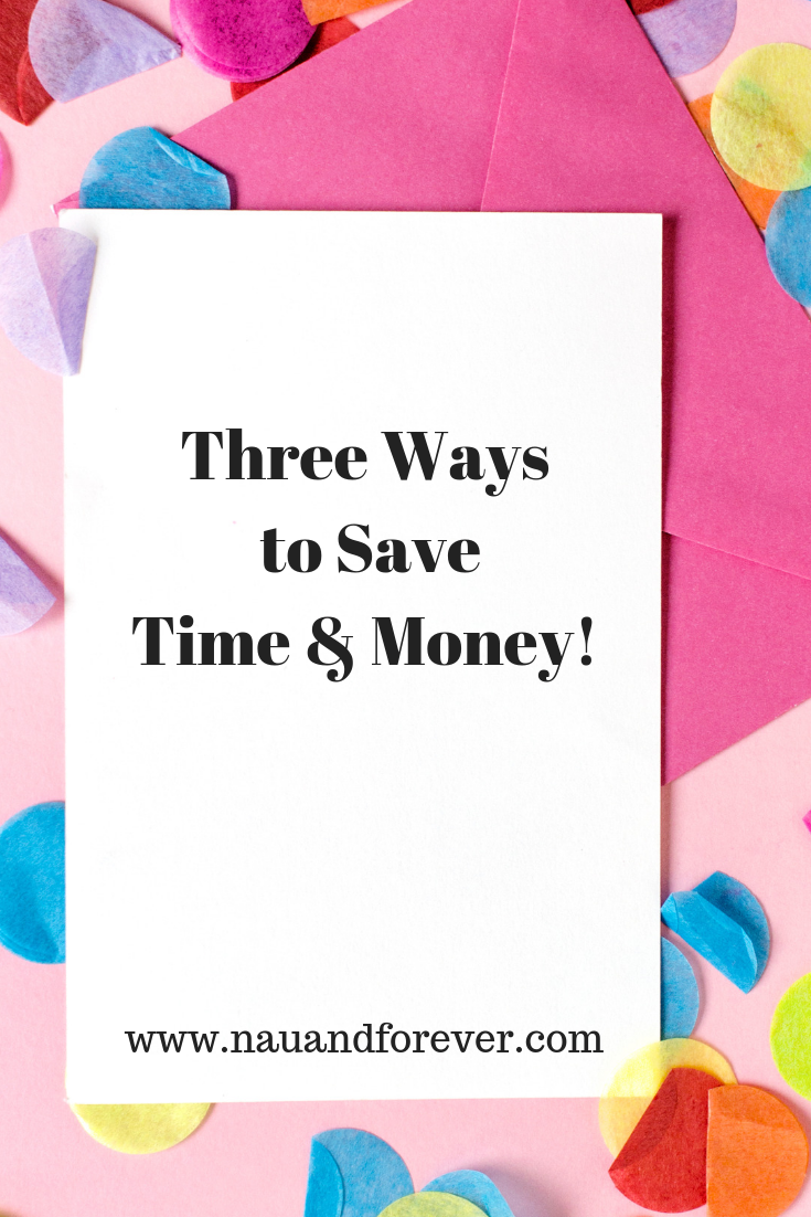 Three Ways to Save Time & Money!