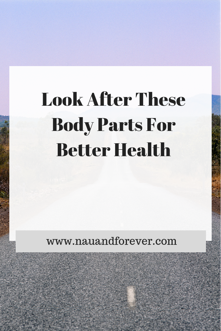 Look After These Body Parts For Better Health