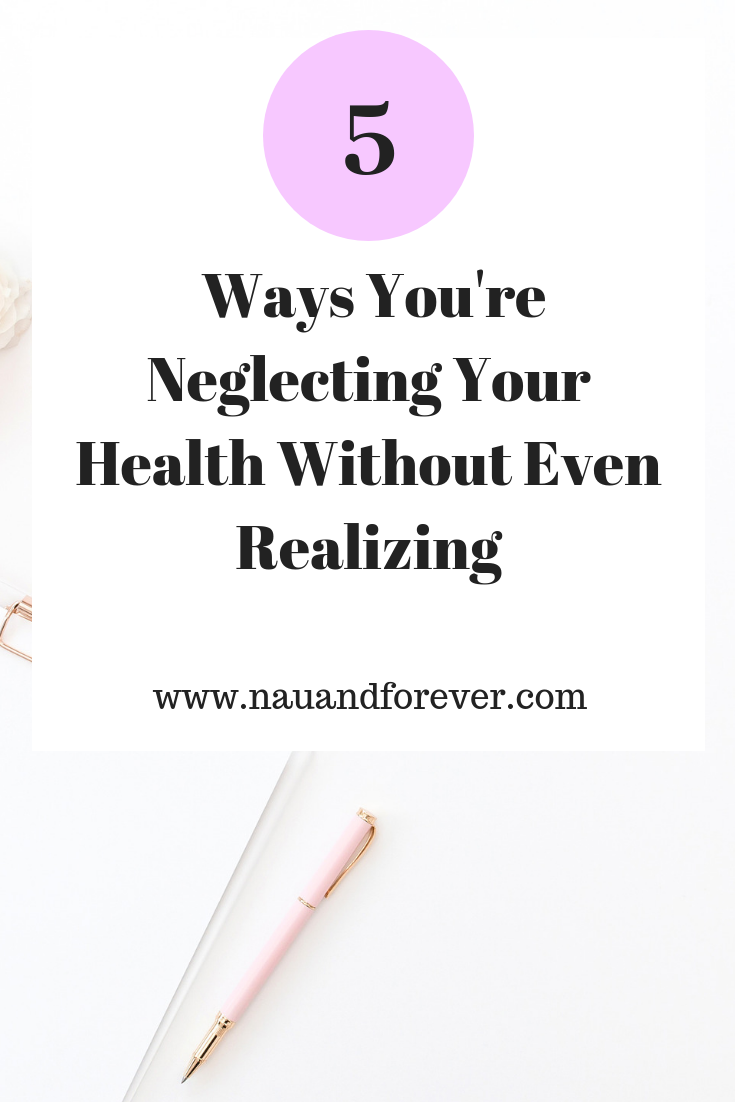 Five Ways You're Neglecting Your Health Without Even Realizing