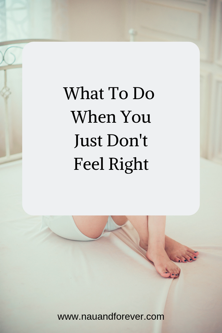 What To Do When You Just Don't Feel Right