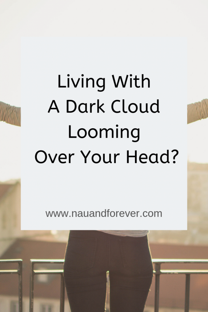 Living With A Dark Cloud Looming Over Your Head?