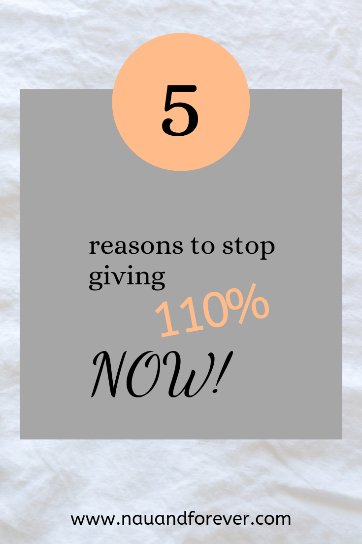 5 reasons to stop giving 110% now