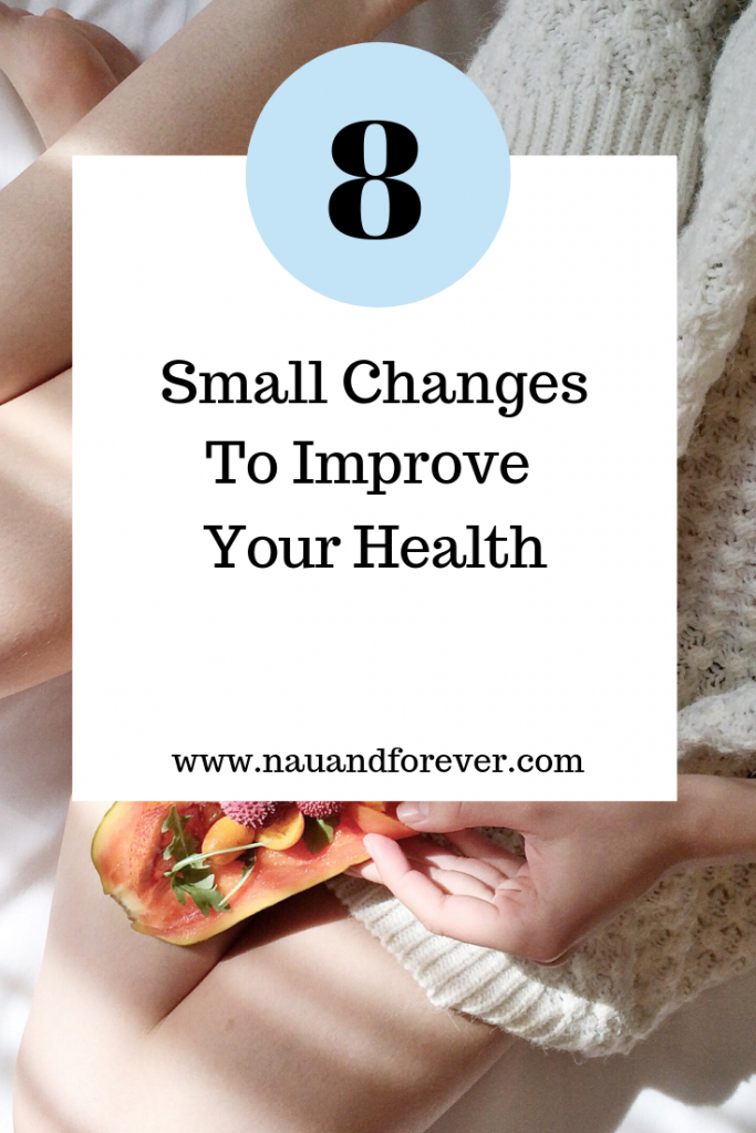 Eight Small Changes To Improve Your Health