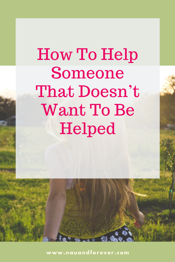 How To Help Someone That Doesn't Want To Be Helped