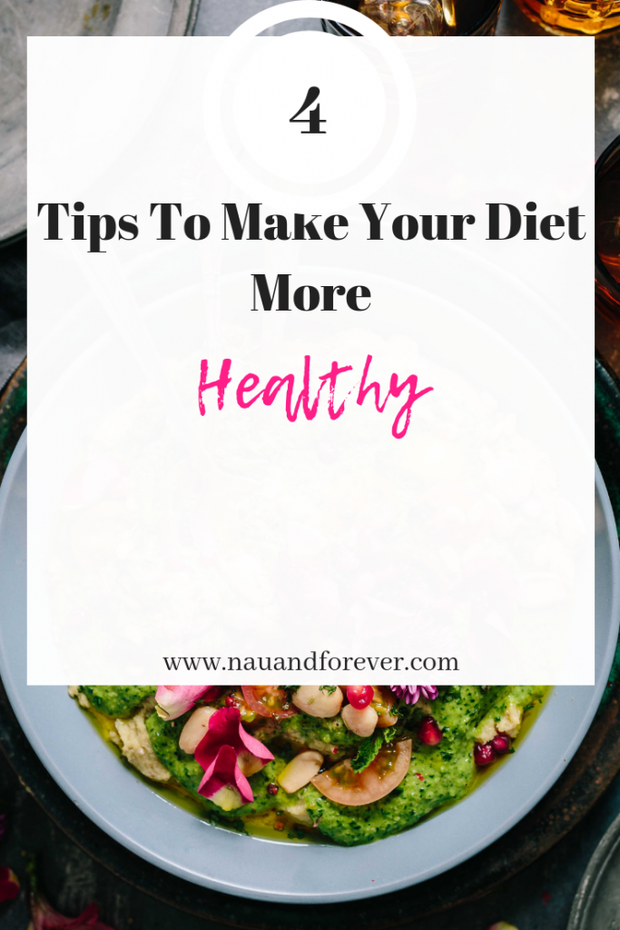 4 Tips To Make Your Diet More Healthy
