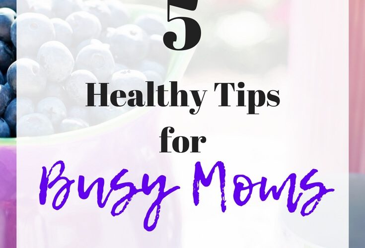 5 healthy tips for busy moms